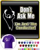 Conductor Dont Ask Me - CLASSIC T SHIRT