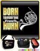 French Horn Born To Play - TRIO SHEET MUSIC & ACCESSORIES BAG
