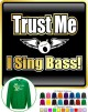 Vocalist Singing Trust Me I Sing Bass - SWEATSHIRT